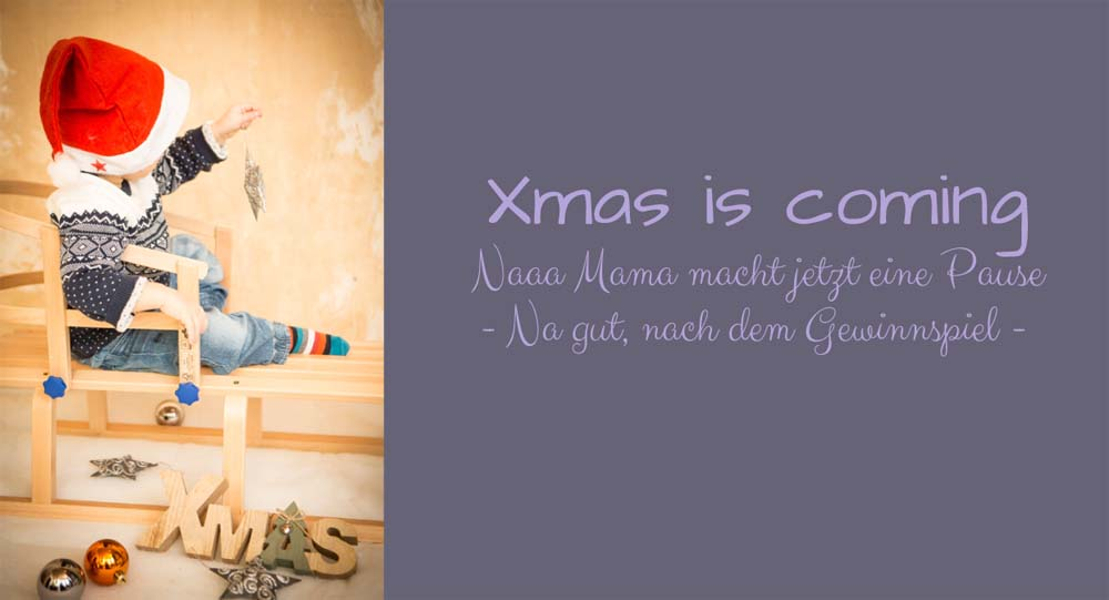Xmas is coming und Naaa Mama macht Pause